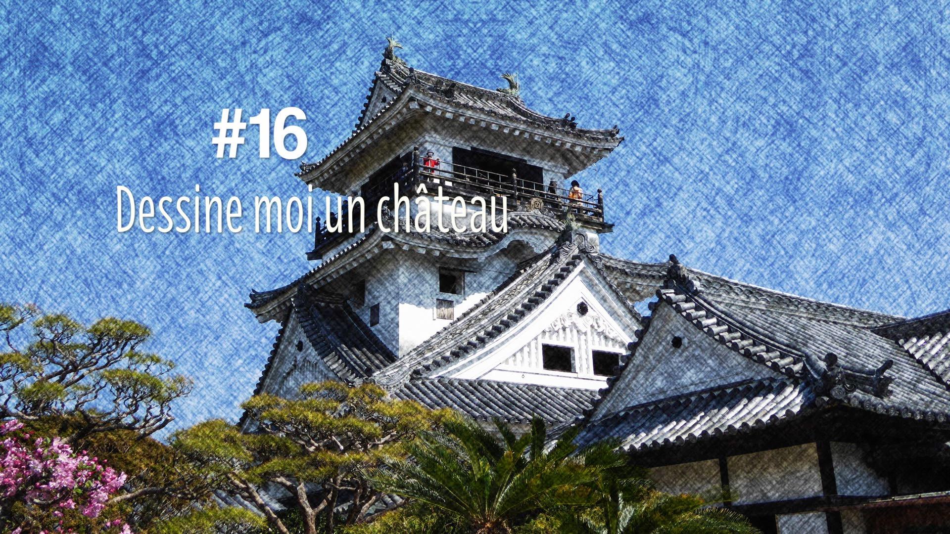 Tout sur les châteaux au Japon : Dessine moi un château (#16)